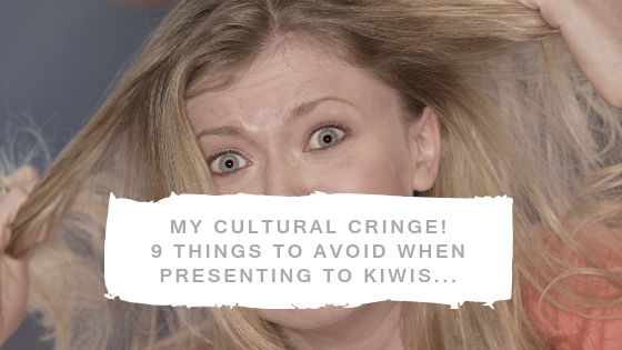 My cultural cringe! 9 things to avoid when presenting to Kiwis…